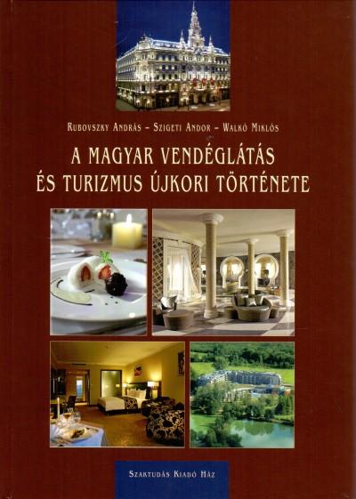 Dr. Rubovszky András - Szigeti Andor - Walkó Miklós - A magyar vendéglátás és turizmus újkori története