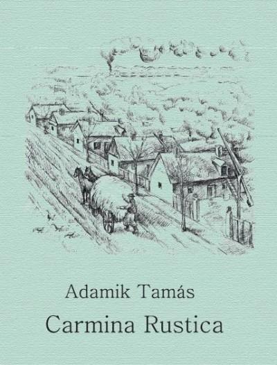 Adamik Tamás - Carmina Rustica
