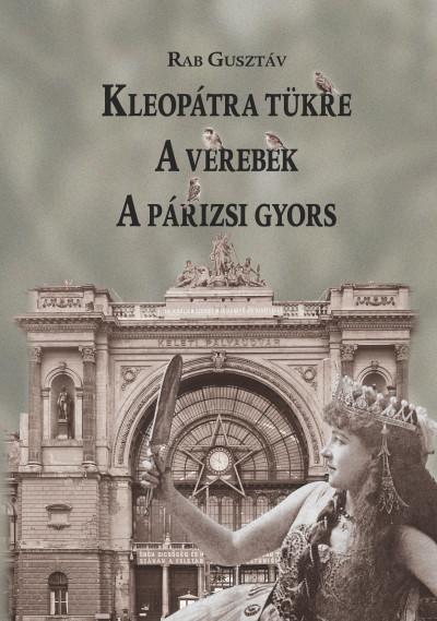 Rab Gusztáv - Kleopátra tükre - A verebek - A párizsi gyors