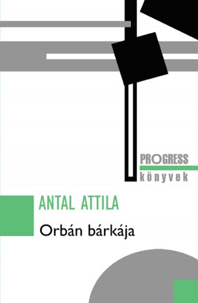 Antal Attila - Orbán bárkája