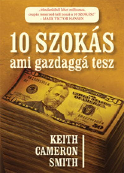 Keith Cameron Smith - 10 szokás ami gazdaggá tesz