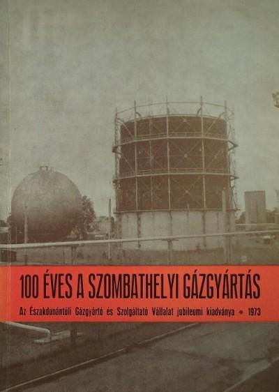 - 100 éves a szombathelyi gázgyártás