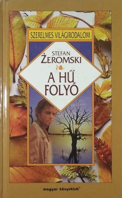 Stefan Zeromski - A hű folyó