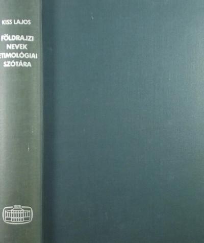 Kiss Lajos - Földrajzi nevek etimológiai szótára
