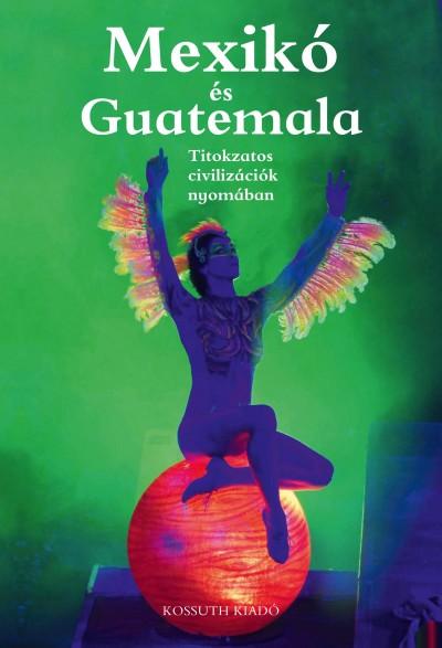 Ágh Attila - Csák Erika - Mexikó és Guatemala