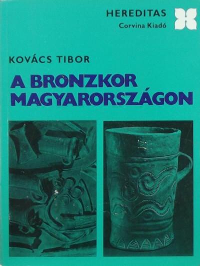 Kovács Tibor - A bronzkor Magyarországon
