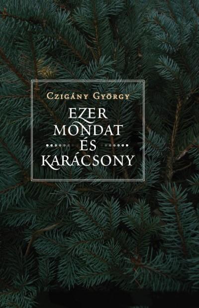 Czigány György - Ezer mondat és karácsony