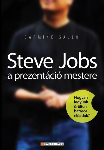 Carmine Gallo - Steve Jobs a prezentáció mestere