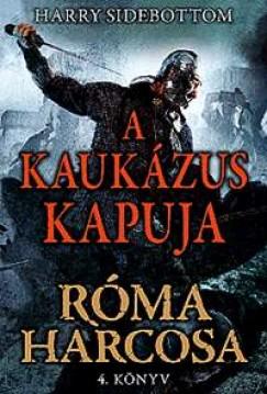 A KAUKÁZUS KAPUJA - RÓMA HARCOSA - 4.KÖNYV