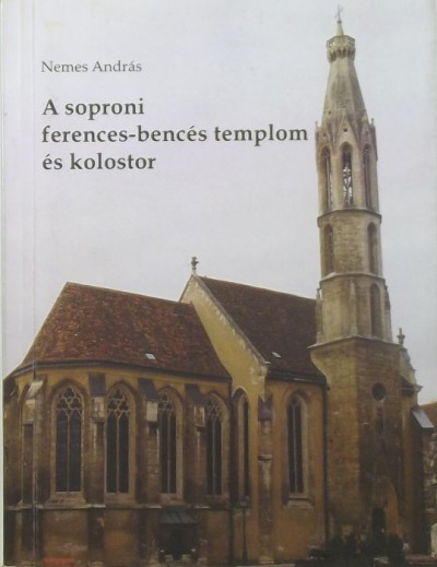 Dr. Nemes András - A soproni ferences-bencés templom és kolostor