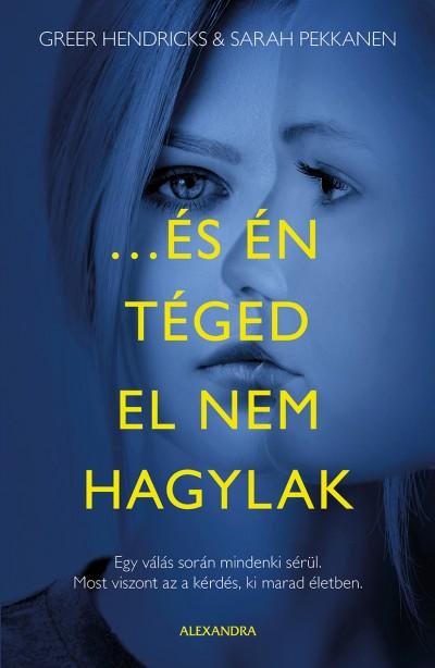 Greer Hendricks - Sarah Pekkanen - ...és én téged el nem hagylak
