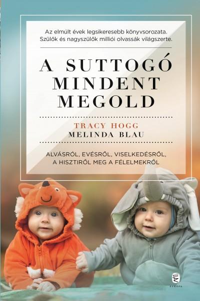 Melinda Blau - Tracy Hogg - A suttogó mindent megold