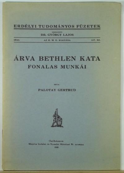 Palotay Gertrud - Árva Bethlen Kata fonalas munkái