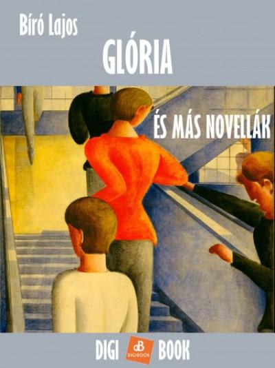 Bíró Lajos - Glória és más novellák