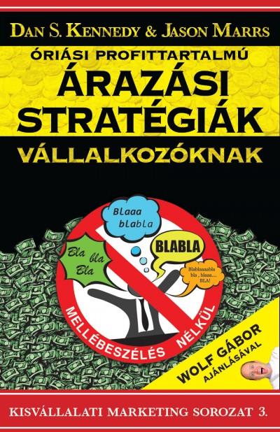 Dan S. Kennedy - Jason Marrs - Óriási profittartalmú árazási stratégiák kisvállalkozóknak