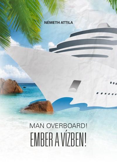 Németh Attila - Man Overboard! - Ember a vízben!