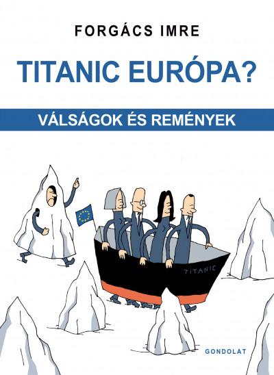 Forgács Imre - Titanic Európa?