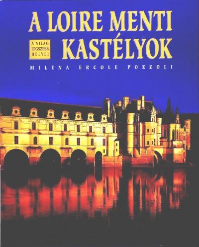 Milena Ercole Pozzoli - A Loire menti kastélyok