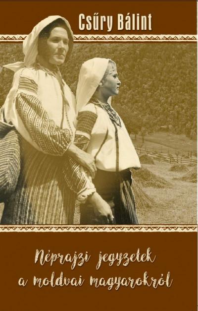 Csűry Bálint - Néprajzi jegyzetek a moldvai magyarokról