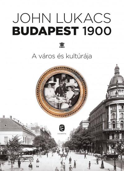 John Lukacs - Budapest 1900