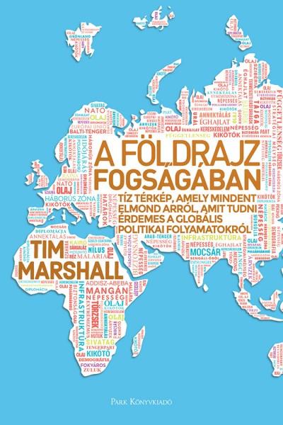 Tim Marshall - A földrajz fogságában