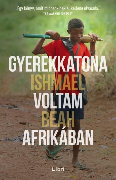 Ishmael Beah - Gyerekkatona voltam Afrikában