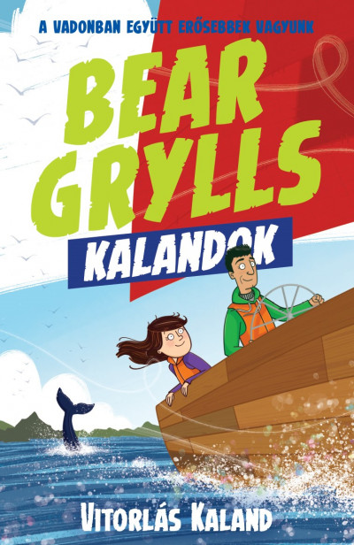 Bear Grylls - Bear Grylls Kalandok - Vitorlás Kaland