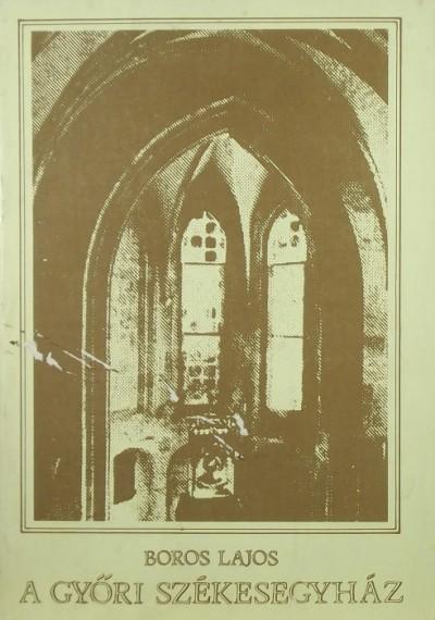 Boros Lajos - A győri székesegyház