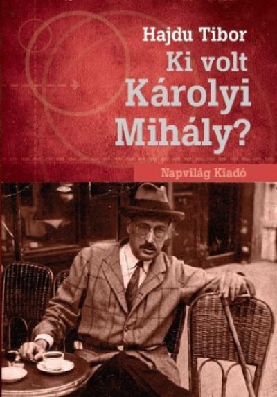 Hajdu Tibor - Ki volt Károlyi Mihály?