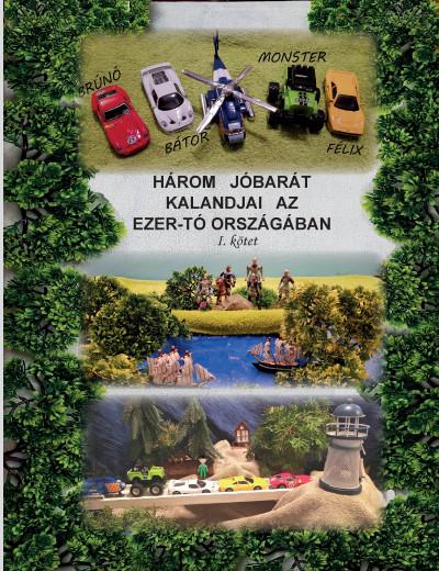 - Három jóbarát kalandjai az Ezer-tó országában I. kötet