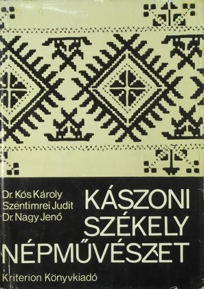 Dr. Kós Károly - Nagy Jenő - Szentimrei Judit - Kászoni székely népművészet