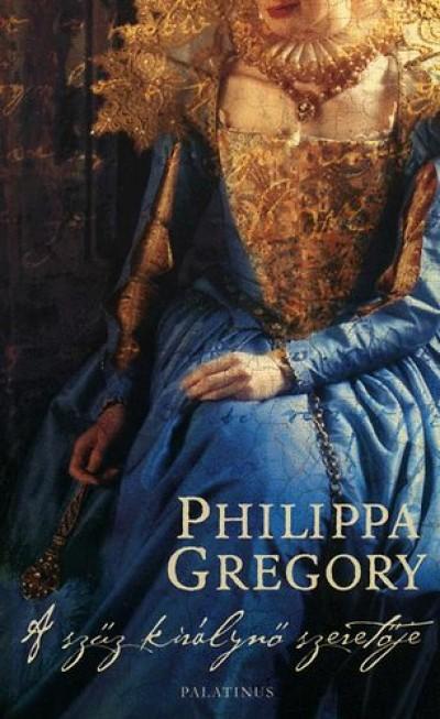 Philippa Gregory - A szűz királynő szeretője