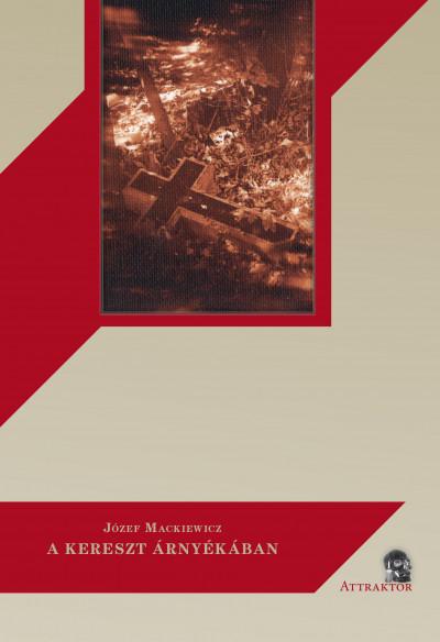 Józef Mackiewicz - A kereszt árnyékában