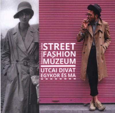 Simonovics Ildikó - Street Fashion Múzeum - Utcai divat egykor és ma