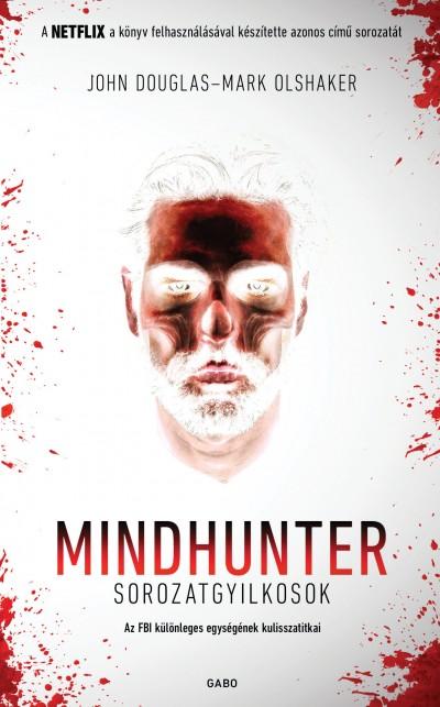 John Douglas - Mark Olshaker - Mindhunter - Sorozatgyilkosok