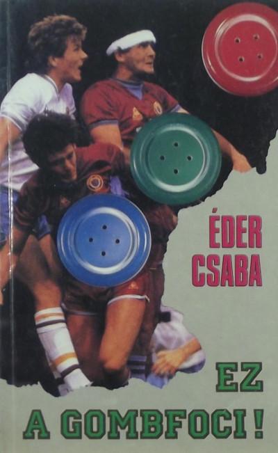 Éder Csaba - Ez a gombfoci!