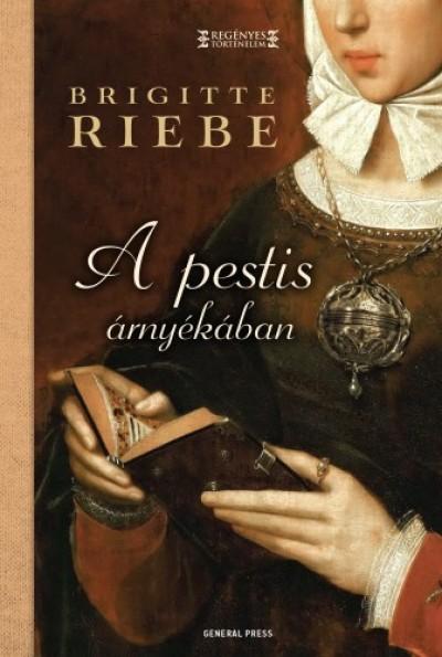 Riebe Brigitte - A pestis árnyékában