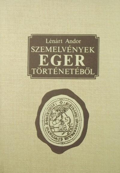 Lénárt Andor - Szemelvények Eger történetéből