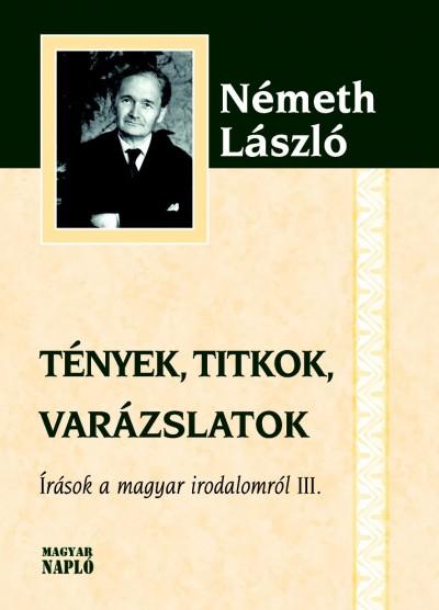 Németh László - Tények, titkok, varázslatok
