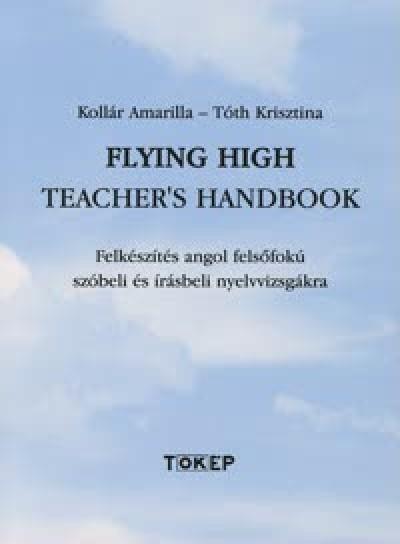 Kollár Amarilla - Tóth Krisztina - Flying High Teacher's Handbook