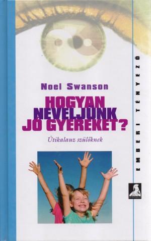 Noel Swanson - Hogyan nevelj�nk j� gyereket?