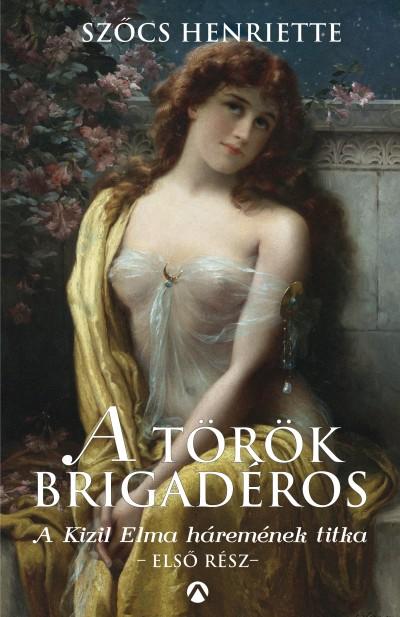 Szőcs Henriette - A török brigadéros