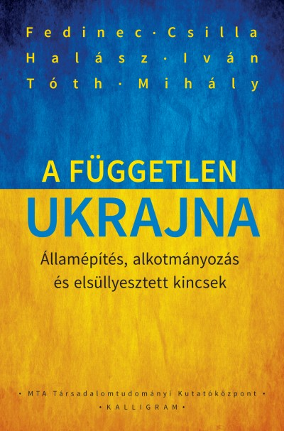 Fedinec Csilla - Halász Iván - Tóth Mihály - A független Ukrajna