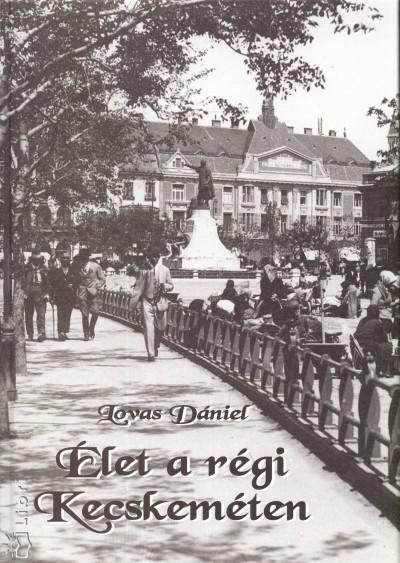 Dr. Lovas Dániel - Élet a régi Kecskeméten