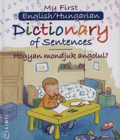 Armelle Modéré - My First English/Hungarian - Dictionary of Sentences