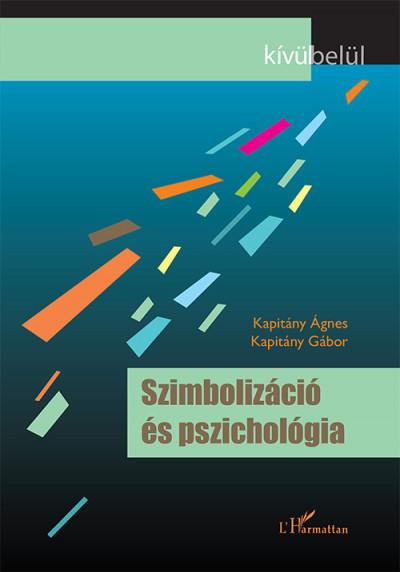 Kapitány Gábor - Kapitány Ágnes - Szimbolizáció és pszichológia