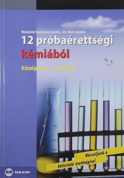 Blázsikné Karácsony Lenke - Dr. Kiss Lajosné - 12 próbaérettségi kémiából