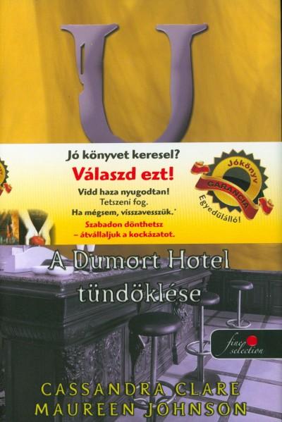 CLARE, CASSANDRA-JOHNSON, MAUREEN - A DUMORT HOTEL TÜNDÖKLÉSE - KÖTÖTT - BANE KRÓNIKÁK 5.