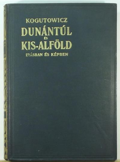 Dr. Kogutowicz Károly - Dunántúl és Kis-Alföld írásban és képben I.
