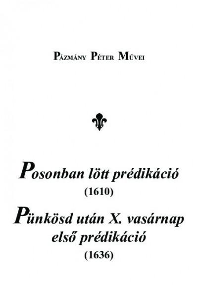 Pázmány Péter - Bajáki Rita  (Szerk.) - M. Horváth Mária  (Szerk.) - Posonban lött prédikáció (1610), Pünkösd után X. vasárnap első prédikáció (1636)